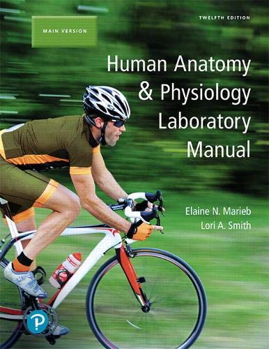 Compare Textbook Prices for Human Anatomy & Physiology Laboratory Manual, Main Version 12 Edition ISBN 9780134806358 by Marieb, Elaine N.,Smith, Lori A.