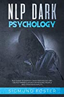 NLP Dark Psychology: NLP Guide to Identify Dark Psychology Art. Use NLP Manipulation for Reading People and Their Personality