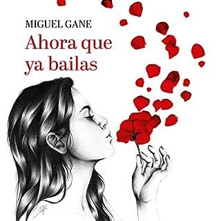Ahora que ya bailas [Now That You Dance]                   De :                                                                                                                                 Miguel Gane                               Lu par :                                                                                                                                 Miguel Gane                      Durée : 1 h et 53 min     Pas de notations     Global 0,0