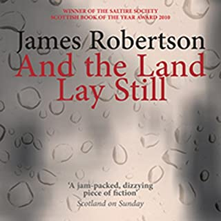 And the Land Lay Still                   By:                                                                                                                                 James Robertson                               Narrated by:                                                                                                                                 Jonathan Hackett                      Length: 33 hrs and 25 mins     25 ratings     Overall 4.8