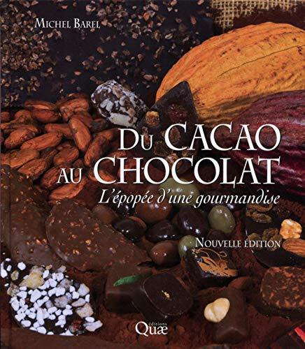 Du cacao au chocolat: Lépopée dune gourmandise. Nouvelle édition.