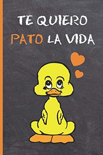 """TE QUIERO PATO LA VIDA: CUADERNO LINEADO 6"""" X 9"""". 120 Pgs. DIARIO, CUADERNO DE NOTAS, APUNTES O AGENDA. TE QUIERO. PAREJAS. SAN VALENTIN"""