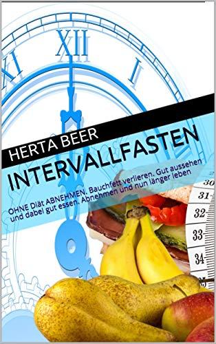 Intervallfasten: OHNE Diät ABNEHMEN. Bauchfett verlieren. Gut aussehen und dabei gut essen. Abnehmen und nun länger leben