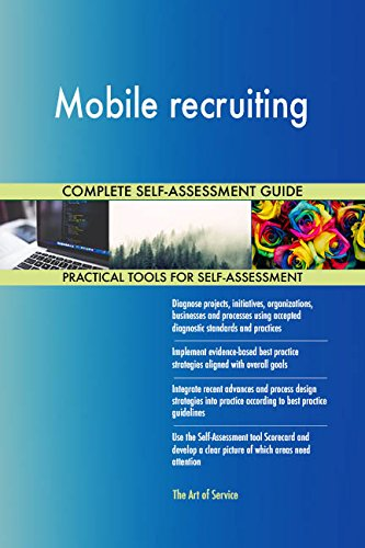 Mobile recruiting All-Inclusive Self-Assessment - More than 650 Success Criteria, Instant Visual Insights, Comprehensive Spreadsheet Dashboard, Auto-Prioritized for Quick Results