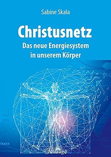 Christusnetz: Das neue Energiesystem in unserem Körper