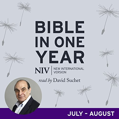 NIV Audio Bible in One Year (Jul-Aug)     read by David Suchet              By:                                                                                                                                 New International Version                               Narrated by:                                                                                                                                 David Suchet,                                                                                        Jane Collingwood                      Length: 14 hrs and 10 mins     Not rated yet     Overall 0.0
