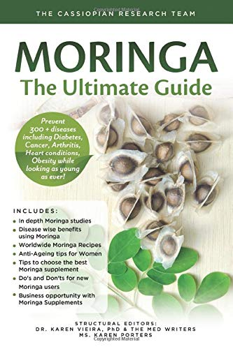 Moringa - The Ultimate Guide: Prevent 300 + diseases including Diabetes, Cancer, Arthritis, Heart conditions, Obesity while looking as young as ever (Superherbs)
