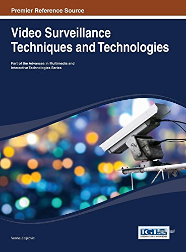Download Video Surveillance Techniques and Technologies (Advances in Multimedia and Interactive Technologies (Amit)) 1466648961