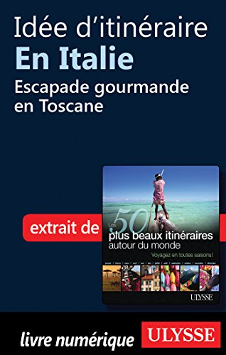Idée d'itinéraire en Italie : Escapade gourmande en Toscane (French Edition)
