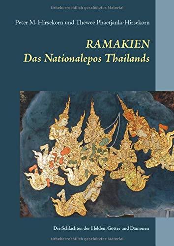 Ramakien. Das Nationalepos Thailands: Die Schlachten der Helden, Götter und Dämonen
