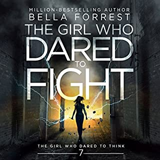 The Girl Who Dared to Think 7: The Girl Who Dared to Fight                   Written by:                                                                                                                                 Bella Forrest                               Narrated by:                                                                                                                                 Kirsten Leigh                      Length: 15 hrs and 23 mins     4 ratings     Overall 4.8