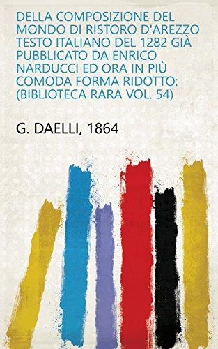 Della composizione del mondo di Ristoro d'Arezzo testo italiano del 1282 già pubblicato da Enrico Narducci ed ora in più comoda forma ridotto: (Biblioteca rara vol. 54)