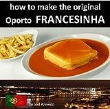 """FRANCESINHA: How to make the original """"Oporto Francesinha' (English Edition)"""