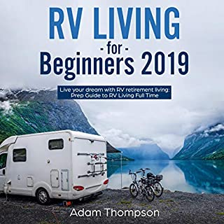RV Living for Beginners 2019     Live Your Dream with RV Retirement Living Prep Guide to Full-Time RV Living              By:                                                                                                                                 Adam Thompson                               Narrated by:                                                                                                                                 CD Gabbard                      Length: 3 hrs     4 ratings     Overall 4.5