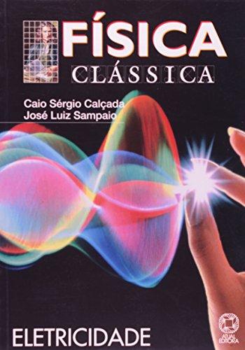 Fisica Classica. Eletricidade - Volume 5