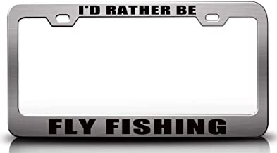 Custom Brother - I'd Rather BE Fly Fishing Steel Metal License Plate Frame Auto Tag Holder