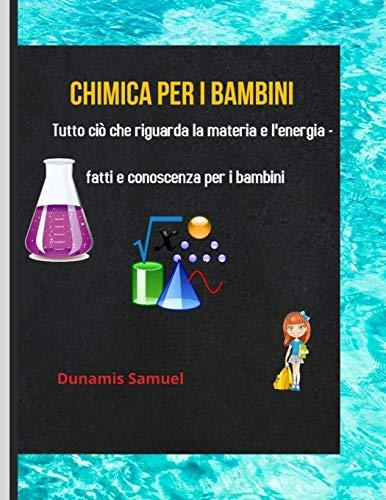 CHIMICA PER I BAMBINI: Tutto su questioni ed energia Fatti e conoscenze per i bambini