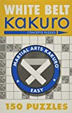 White Belt Kakuro: 150 Puzzles (Martial Arts Puzzles Series)