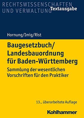 Baugesetzbuch/Landesbauordnung für Baden-Württemberg: Sammlung der wesentlichen Vorschriften für den Praktiker (Recht und Verwaltung)