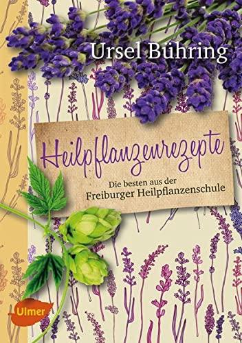 Bühring, Ursel<br />Heilpflanzenrezepte: Die besten aus der Freiburger Heilpflanzenschule