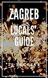 Zagreb 25 Secrets 2020 - The Locals Travel Guide  For Your Trip to Zagreb Croatia