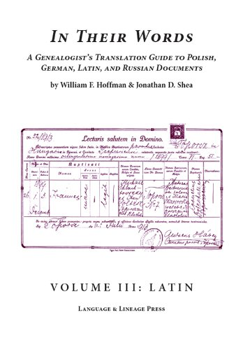 In Their Words : A Genealogist's Translation Guide to Polish, German, Latin, and Russian Documents - Volume 3 : Latin