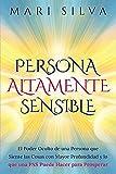 Persona altamente sensible: El poder oculto de una persona que siente las cosas con mayor profundidad y lo que una PAS puede hacer para prosperar