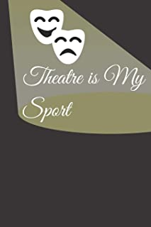 Theatre is My Sport: Theater Drama journal | Notebook  for Actor Actress Acting Theatre : Lined pages To Write-in