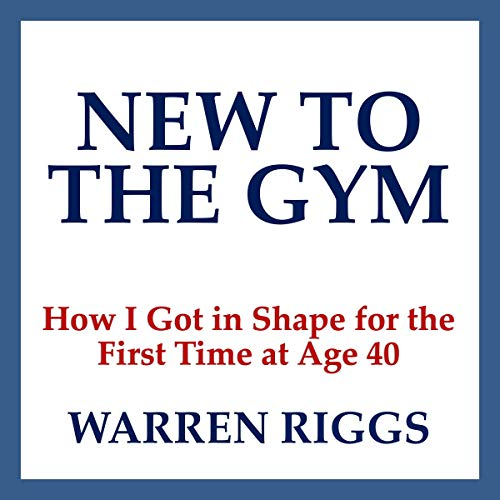 New to the Gym: How I Got in Shape for the First Time at Age 40 cover art