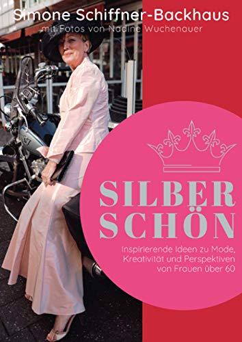 Silberschön: Inspirierende Ideen zu Mode, Kreativität und Perspektiven von Frauen über 60