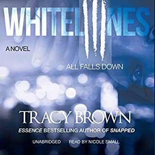 All Falls Down     White Lines III              Written by:                                                                                                                                 Tracy Brown                               Narrated by:                                                                                                                                 Nicole Small                      Length: 11 hrs and 2 mins     1 rating     Overall 5.0