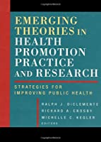 Emerging Theories in Health Promotion Practice and Research: Strategies for Improving Public Health (Health Systems Management)