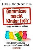 Gummizoo macht Kinder froh, krank und dick dann sowieso: Kinderernährung - was gut ist und was schädlich (German Edition)