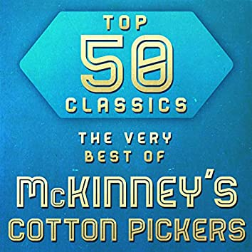 Top 50 Classics - The Very Best of McKinney's Cotton Pickers