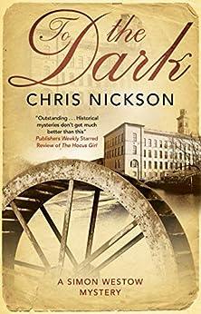 To The Dark (A Simon Westow mystery Book 3) by [Chris Nickson]
