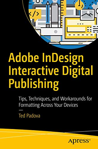 Compare Textbook Prices for Adobe InDesign Interactive Digital Publishing: Tips, Techniques, and Workarounds for Formatting Across Your Devices 1st ed. Edition ISBN 9781484224380 by Padova, Ted
