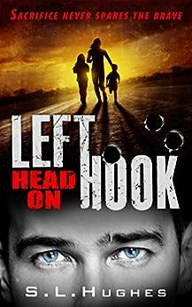 Left Hook - Head On (Book 3): Sacrifice never spares the brave by [Steve Hughes Hughes]