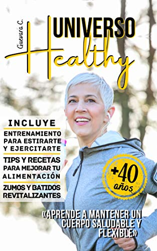 Universo Healthy: Aprende a mantener un cuerpo saludable y flexible «Para Mayores de 40 años»