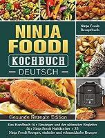 Ninja Foodi Kochbuch Deutsch: Das Handbuch fuer Einsteiger und der ultimative Begleiter fuer Ninja Foodi Multikocher + 35 Ninja Foodi Rezepte, einfache und schmackhafte Rezepte (Ninja Foodi Rezeptbuch)