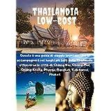 Thailandia Low-cost: Questa guida di viaggio ti accompagnerà durante il tuo viaggio in Thailandia, attraverso interessanti città, sfavillanti templi ed incantevoli spiagge. (Italian Edition)