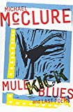 Image of Mule Kick Blues: And Last Poems