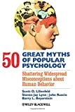 50 Great Myths of Popular Psychology: Shattering Widespread Misconceptions about Human Behavior [Lingua inglese]