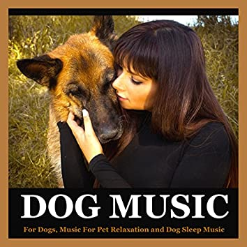 Dog Music for Dogs, Music for Pet Relaxation and Dog Sleep Music