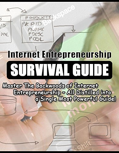 INTERNET ENTREPRENEUR-SHIP SURVIVAL GUIDE: Master The Backwoods of Internet Entrepreneurship – All Distilled into a Single Most Powerful Guide! (English Edition)