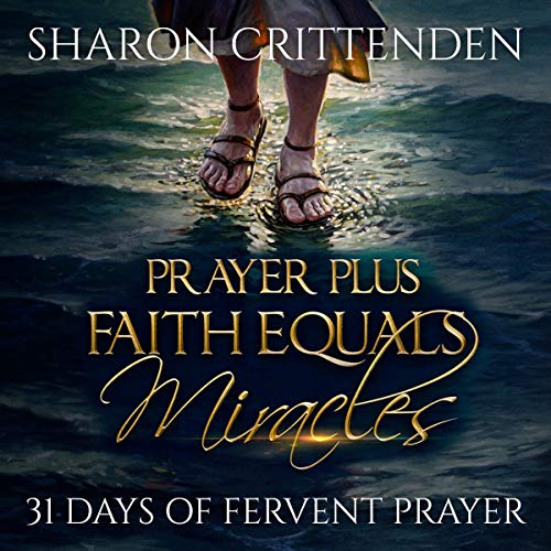 Prayer Plus Faith Equals Miracles: 31 Days of Fervent Prayer audiobook cover art