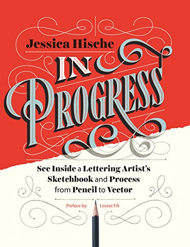 In Progress: See Inside a Lettering Artist's Sketchbook and Process, from Pencil to Vector (English Edition)