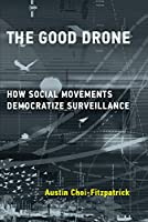 The Good Drone: How Social Movements Democratize Surveillance (Acting with Technology)
