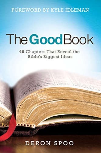 The Good Book: 40 Chapters That Reveal the Bible's Biggest Ideas by [Deron Spoo, Kyle Idleman]