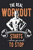 The Real Workout Starts When You Want To Stop: Weekly Workout Log & Training Journal for Men, Motivational Word Art Cover, 150 Pages, 6 x 9 Inches