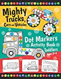 Mighty Trucks, Cars and Vehicles Dot Markers Activity Book for Toddlers Ages 2-4: Fun with Do a Dot Transportation | Paint Daubers | Creative Dot Art ... Preschoolers (First Jumbo do a Dot Markers)
